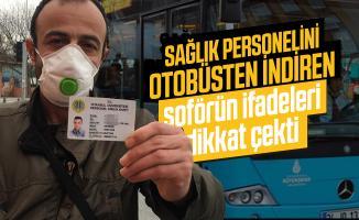 Sağlık personelini otobüsten indirdiği öne sürülen şoför hakkında soruşturma başlatıldı!