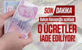 Son dakika Bakan Kasapoğlu açıkladı: O ücretler iade ediliyor!