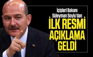 Son dakika İçişleri Bakanı Süleyman Soylu'dan ilk resmi açıklama geldi