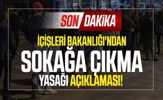 Son dakika İçişleri Bakanlığı'ndan sokağa çıkma yasağı açıklaması!