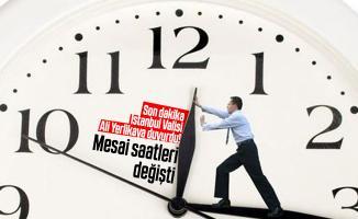 Son dakika İstanbul Valisi Ali Yerlikaya duyurdu! Mesai saatleri değişti