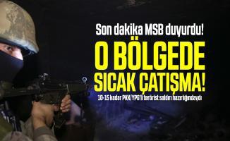 Son dakika MSB duyurdu! O bölgede sıcak çatışma! 10-15 kadar PKK/YPG'li terörist saldırı hazırlığındaydı