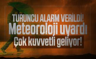 Son dakika turuncu alarm verildi! Meteoroloji uyardı: Çok kuvvetli geliyor!
