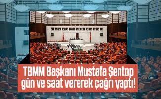 TBMM Başkanı Mustafa Şentop gün ve saat vererek çağrı yaptı!