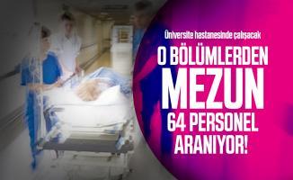 Üniversite hastanesinde çalışacak o bölümlerden mezun 64 personel aranıyor!