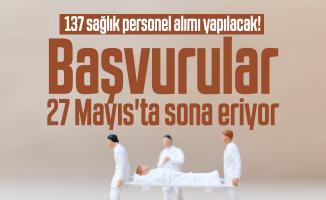 137 sağlık personel alımı yapılacak! Başvurular 27 Mayıs'ta sona eriyor