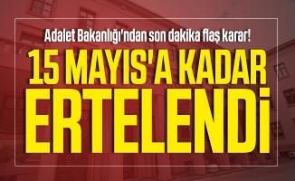Adalet Bakanlığı'ndan son dakika flaş karar! 15 Mayıs'a kadar ertelendi