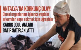 Antalya'da korkunç olay! Cinsel organlarıma işkence yaptılar arkamdan sopa sokmak için uğraştılar