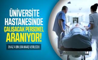 En az 4 bin lira maaş verilecek! Üniversite hastanesinde çalışacak personel aranıyor