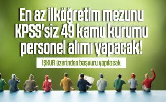 En az ilköğretim mezunu KPSS'siz 49 kamu kurumu personel alımı yapacak! İŞKUR üzerinden başvuru yapılacak