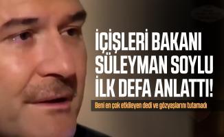 İçişleri Bakanı Süleyman Soylu ilk defa anlattı! Beni en çok etkileyen dedi ve gözyaşlarını tutamadı