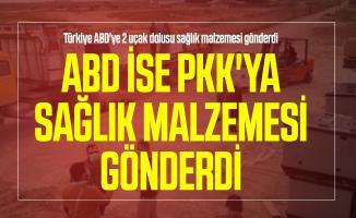 Türkiye ABD'ye ABD ise PKK'ya sağlık malzemesi gönderdi