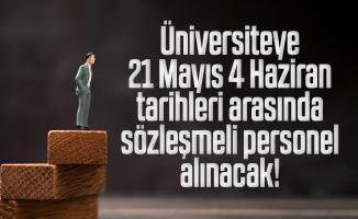 Üniversiteye 21 Mayıs 4 Haziran tarihleri arasında sözleşmeli personel alınacak!