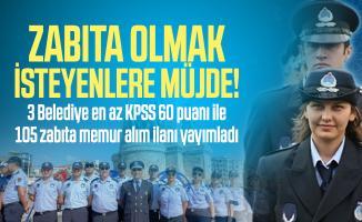 Zabıta olmak isteyenlere müjde! 3 Belediye en az KPSS 60 puanı ile 105 zabıta memur alım ilanı yayımladı