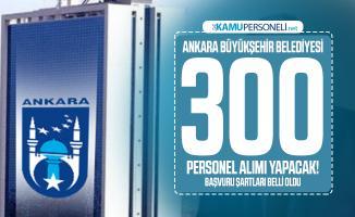Ankara Büyükşehir Belediyesi 300 personel alımı yapacak! Başvuru şartları belli oldu