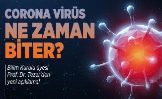 Corona virüs ne zaman biter? Bilim Kurulu üyesi Prof. Dr. Tezer'den yeni açıklama!