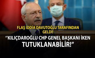 Davutoğlu tarafından flaş iddia! Kemal Kılıçdaroğlu tutuklanabilir!