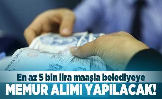 En az 5 bin lira maaşla belediyeye memur alımı yapılacak! Başvuru şartları belli oldu