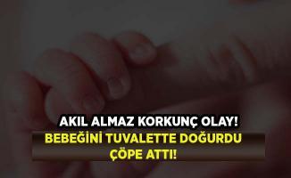 Korkunç olay! Bebeğini tuvalette doğurdu, çöpe attı!