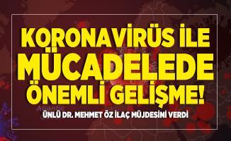 Koronavirüs ile mücadelede önemli gelişme! Ünlü Dr. Mehmet Öz ilaç müjdesini verdi
