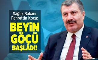 Sağlık Bakanı Fahrettin Koca: Beyin göçü başladı!