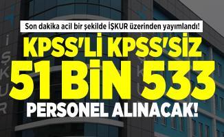 Son dakika acil bir şekilde İŞKUR üzerinden yayımlandı! KPSS'li KPSS'siz 51 bin 533 personel alınacak