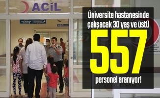 Üniversite hastanesinde çalışacak 30 yaş ve üstü 557 personel aranıyor!