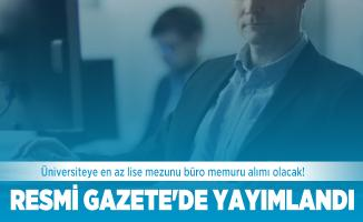 Üniversiteye en az lise mezunu büro memuru alımı olacak! Resmi Gazete'de yayımlandı