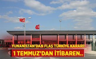 Yunanistan'dan flaş Türkiye kararı! 1 Temmuz'dan itibaren geçerli!
