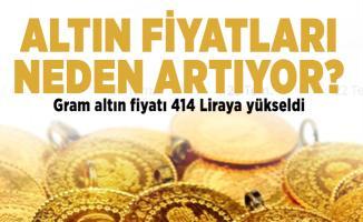 Altın fiyatları neden artıyor? Gram altın fiyatı 414 Liraya yükseldi