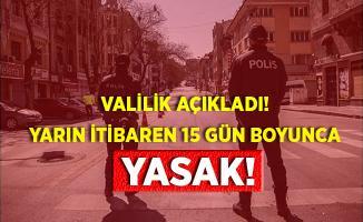 Ankara'dan sonra şimdi de o ilimize yasak geldi! 15 gün boyunca yapılamayacak!