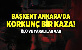 Başkent Ankara'da korkunç bir kaza! Ölü ve yaralılar var