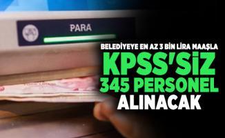 Belediyeye en az 3 bin lira maaşla KPSS'siz 345 personel alınacak