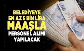 Belediyeye en az 5 bin lira maaşla personel alımı yapılacak