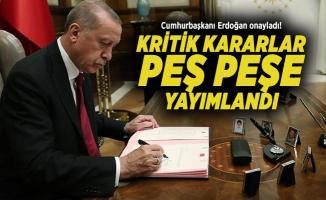 Cumhurbaşkanı Erdoğan onayladı! Kritik kararlar peş peşe yayımlandı