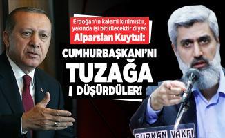Erdoğan'ın kalemi kırılmıştır, yakında işi bitirilecektir diyen Alparslan Kuytul: Cumhurbaşkanı'nı tuzağa düşürdüler!