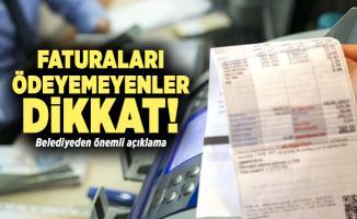 Faturaları ödeyemeyenler dikkat! Belediyeden önemli açıklama