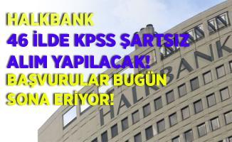 Halkbank 46 ilde KPSS şartsız personel alımı yapıyor! Başvurular bugün sona eriyor!