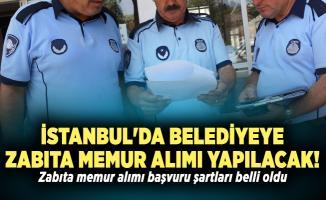 İstanbul'da belediyeye zabıta memur alımı yapılacak! Zabıta memur alımı başvuru şartları belli oldu
