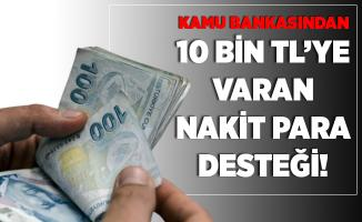 Kamu bankasından ihtiyacı olanlara destek! Başvuru yapan vatandaşlara 2.500 TL ile 10 bin TL arasında nakit para desteği veriliyor!