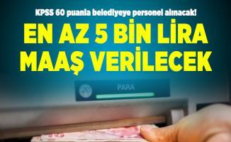 KPSS 60 puanla belediyeye personel alınacak! En az 5 bin lira maaş verilecek