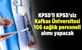 KPSS'li KPSS'siz Kafkas Üniversitesi 106 sağlık personeli alımı yapacak