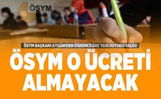 ÖSYM Başkanı Aygün'den öğrencilere yeni duyuru geldi! Artık ÖSYM o ücreti almayacak