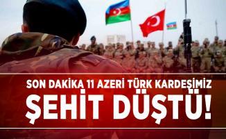 Son dakika 11 Azeri Türk kardeşimiz şehit düştü!