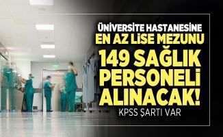 Üniversite hastanesine en az lise mezunu 149 sağlık personeli alınacak! KPSS Şartı var