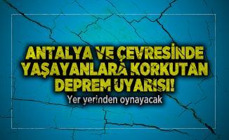 Antalya ve çevresinde yaşayanlara korkutan deprem uyarısı! Yer yerinden oynayacak