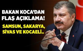 Bakan Koca'dan flaş açıklama! Samsun, Sakarya, Sivas ve Kocaeli..
