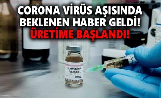 Corona virüs aşısında beklenen haber geldi! Üretime başlandı!