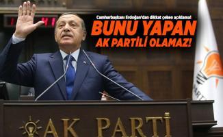 Cumhurbaşkanı Erdoğan'dan dikkat çeken açıklama! Bunu yapan AK Partili olamaz!