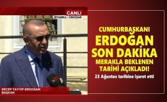 Cumhurbaşkanı Erdoğan son dakika merakla beklenen tarihi açıkladı! 23 Ağustos tarihine işaret etti